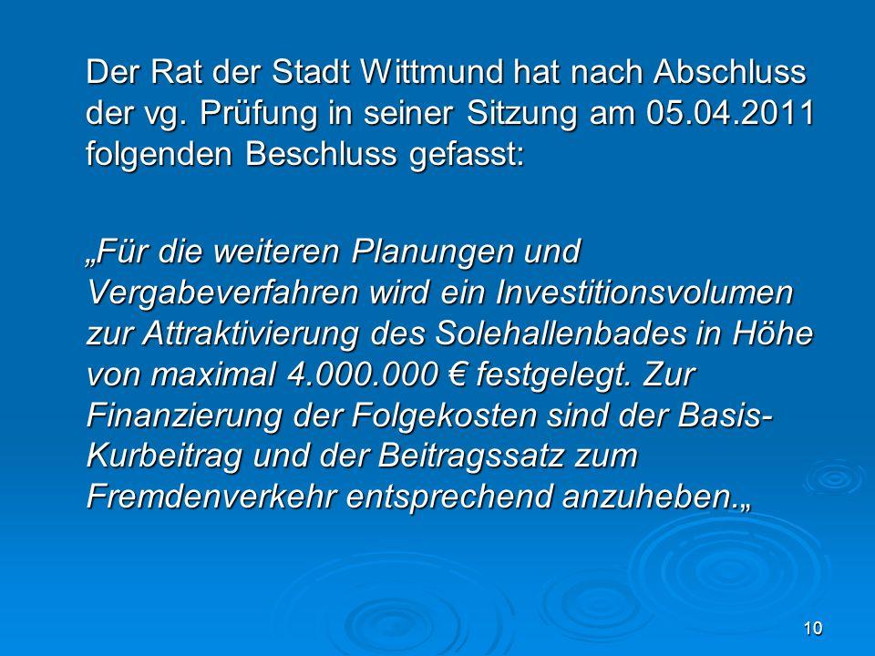 10 Der Rat der Stadt Wittmund hat nach Abschluss der vg. Prüfung in seiner Sitzung am 05.04.2011 folgenden Beschluss gefasst: Für die weiteren Planung