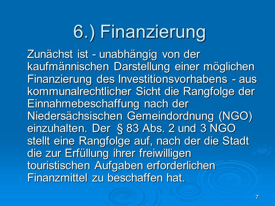 7 Zunächst ist - unabhängig von der kaufmännischen Darstellung einer möglichen Finanzierung des Investitionsvorhabens - aus kommunalrechtlicher Sicht die Rangfolge der Einnahmebeschaffung nach der Niedersächsischen Gemeindordnung (NGO) einzuhalten.