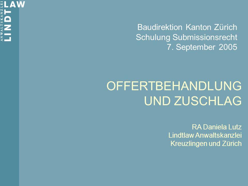 OFFERTBEHANDLUNG UND ZUSCHLAG RA Daniela Lutz Lindtlaw Anwaltskanzlei Kreuzlingen und Zürich Baudirektion Kanton Zürich Schulung Submissionsrecht 7. S