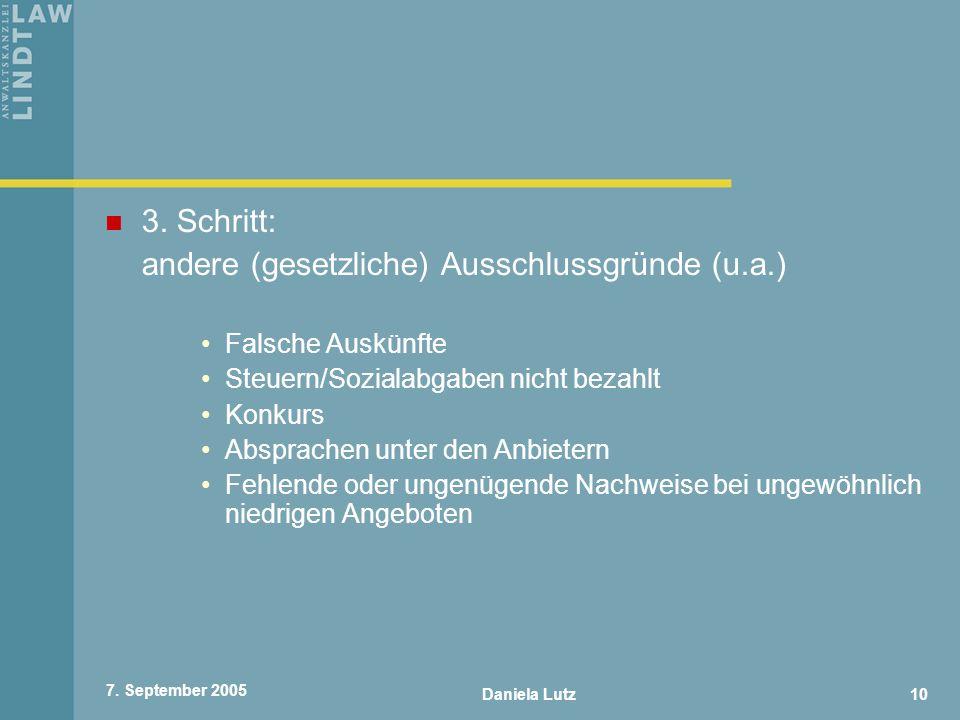 Daniela Lutz10 7. September 2005 3. Schritt: andere (gesetzliche) Ausschlussgründe (u.a.) Falsche Auskünfte Steuern/Sozialabgaben nicht bezahlt Konkur