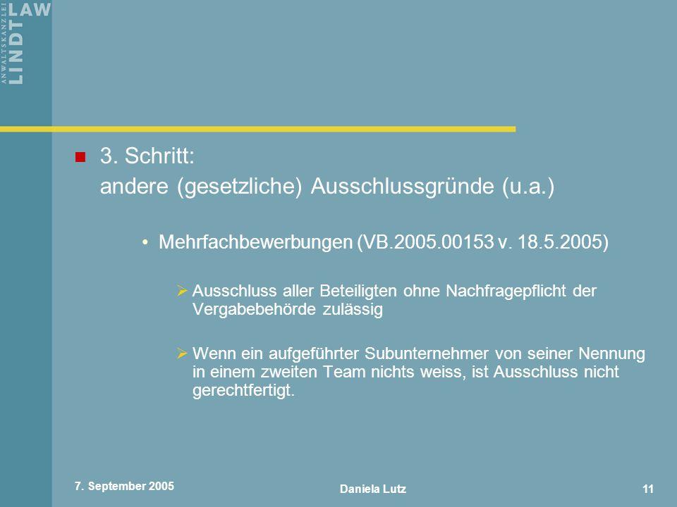 Daniela Lutz11 7. September 2005 3. Schritt: andere (gesetzliche) Ausschlussgründe (u.a.) Mehrfachbewerbungen (VB.2005.00153 v. 18.5.2005) Ausschluss