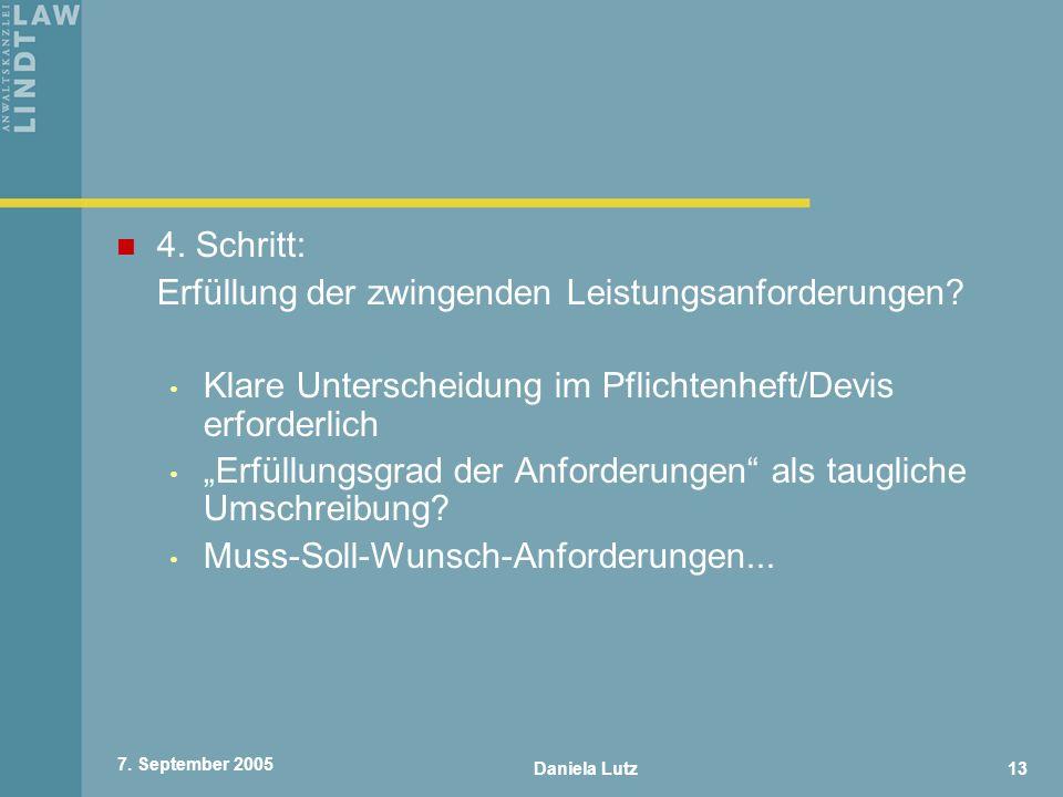 Daniela Lutz13 7. September 2005 4. Schritt: Erfüllung der zwingenden Leistungsanforderungen? Klare Unterscheidung im Pflichtenheft/Devis erforderlich