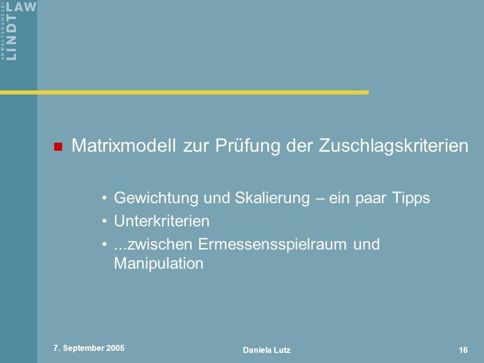 Daniela Lutz16 7. September 2005 Matrixmodell zur Prüfung der Zuschlagskriterien Gewichtung und Skalierung – ein paar Tipps Unterkriterien...zwischen