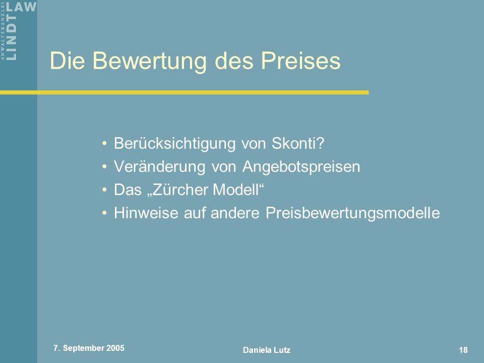 Daniela Lutz18 7. September 2005 Die Bewertung des Preises Berücksichtigung von Skonti? Veränderung von Angebotspreisen Das Zürcher Modell Hinweise au