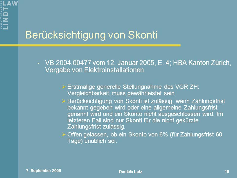 Daniela Lutz19 7. September 2005 Berücksichtigung von Skonti VB.2004.00477 vom 12. Januar 2005, E. 4; HBA Kanton Zürich, Vergabe von Elektroinstallati