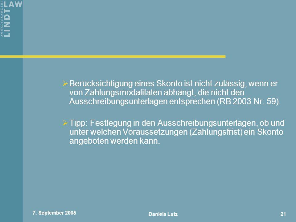 Daniela Lutz21 7. September 2005 Berücksichtigung eines Skonto ist nicht zulässig, wenn er von Zahlungsmodalitäten abhängt, die nicht den Ausschreibun