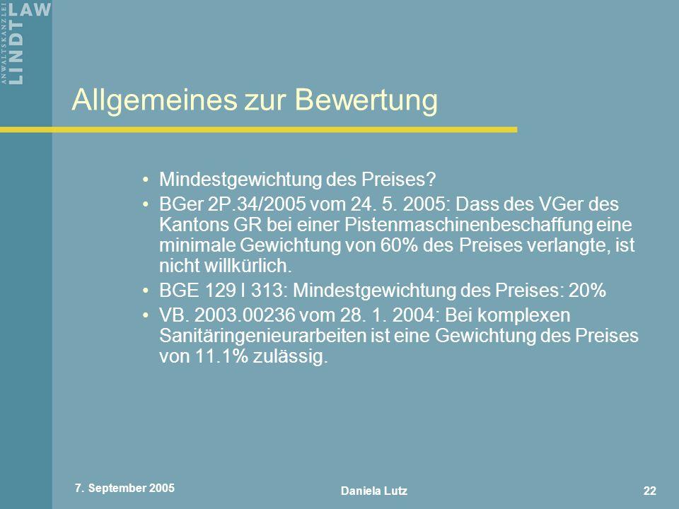 Daniela Lutz22 7. September 2005 Allgemeines zur Bewertung Mindestgewichtung des Preises? BGer 2P.34/2005 vom 24. 5. 2005: Dass des VGer des Kantons G