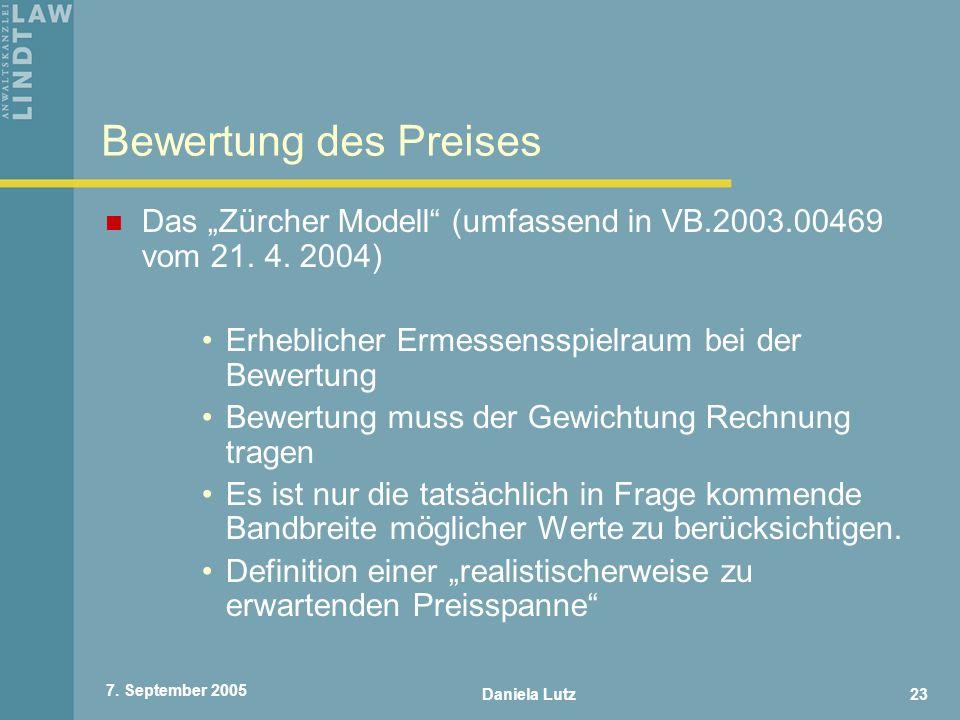 Daniela Lutz23 7. September 2005 Bewertung des Preises Das Zürcher Modell (umfassend in VB.2003.00469 vom 21. 4. 2004) Erheblicher Ermessensspielraum