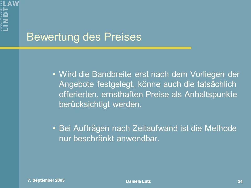Daniela Lutz24 7. September 2005 Bewertung des Preises Wird die Bandbreite erst nach dem Vorliegen der Angebote festgelegt, könne auch die tatsächlich