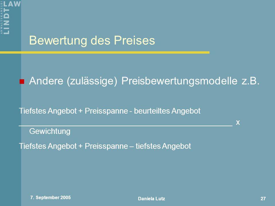 Daniela Lutz27 7. September 2005 Bewertung des Preises Andere (zulässige) Preisbewertungsmodelle z.B. Tiefstes Angebot + Preisspanne - beurteiltes Ang