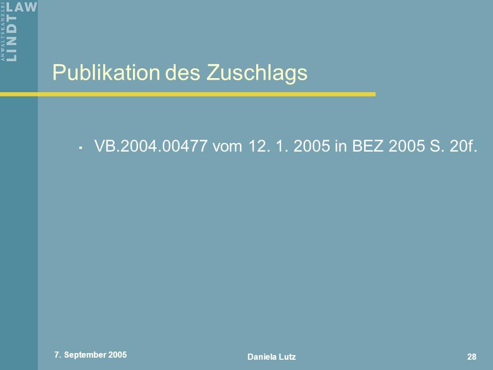 Daniela Lutz28 7. September 2005 Publikation des Zuschlags VB.2004.00477 vom 12. 1. 2005 in BEZ 2005 S. 20f.