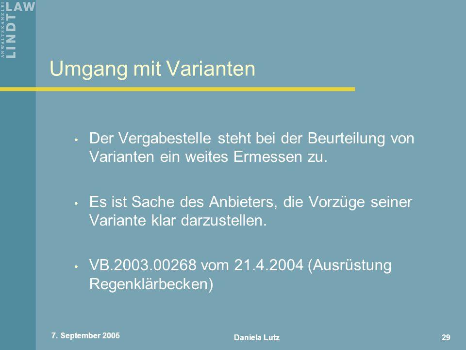 Daniela Lutz29 7. September 2005 Umgang mit Varianten Der Vergabestelle steht bei der Beurteilung von Varianten ein weites Ermessen zu. Es ist Sache d