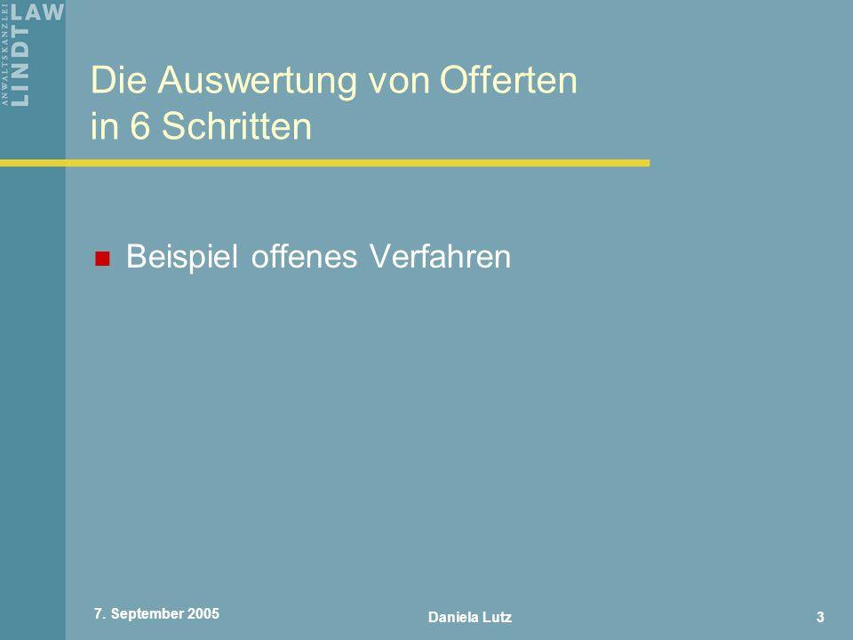Daniela Lutz3 7. September 2005 Die Auswertung von Offerten in 6 Schritten Beispiel offenes Verfahren