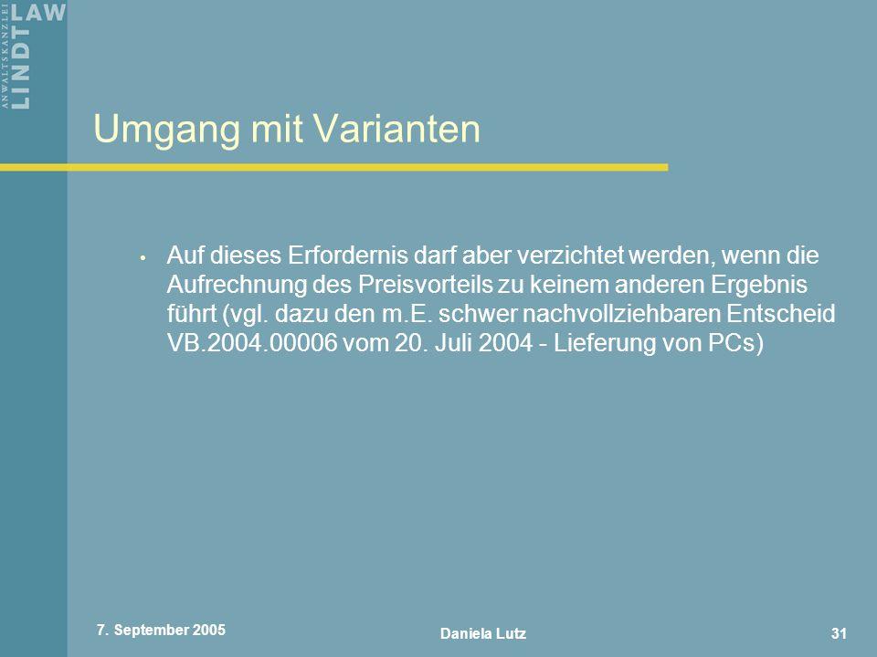 Daniela Lutz31 7. September 2005 Umgang mit Varianten Auf dieses Erfordernis darf aber verzichtet werden, wenn die Aufrechnung des Preisvorteils zu ke