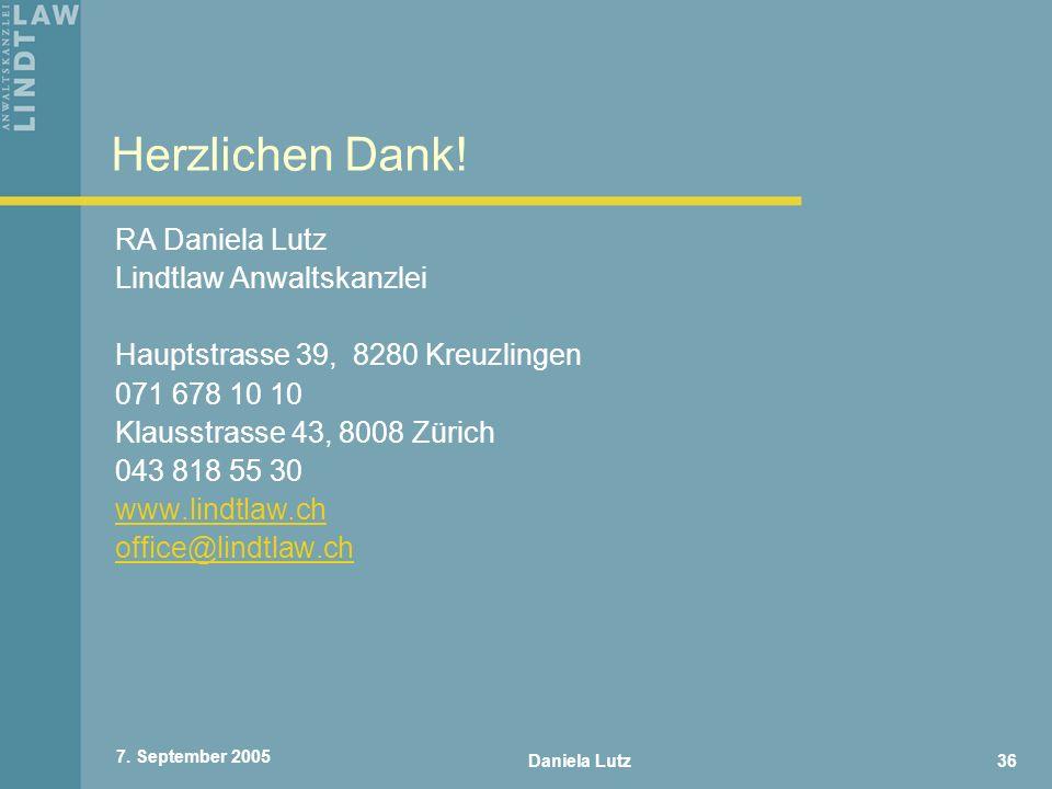 Daniela Lutz36 7. September 2005 Herzlichen Dank! RA Daniela Lutz Lindtlaw Anwaltskanzlei Hauptstrasse 39, 8280 Kreuzlingen 071 678 10 10 Klausstrasse