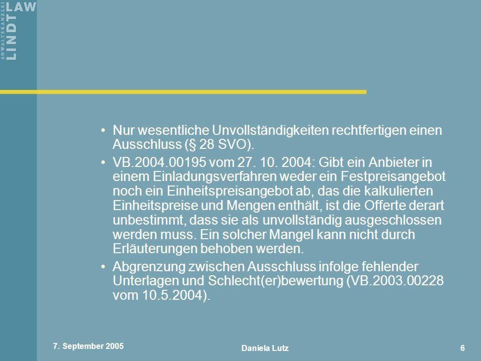 Daniela Lutz6 7. September 2005 Nur wesentliche Unvollständigkeiten rechtfertigen einen Ausschluss (§ 28 SVO). VB.2004.00195 vom 27. 10. 2004: Gibt ei