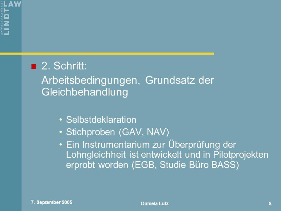 Daniela Lutz8 7. September 2005 2. Schritt: Arbeitsbedingungen, Grundsatz der Gleichbehandlung Selbstdeklaration Stichproben (GAV, NAV) Ein Instrument