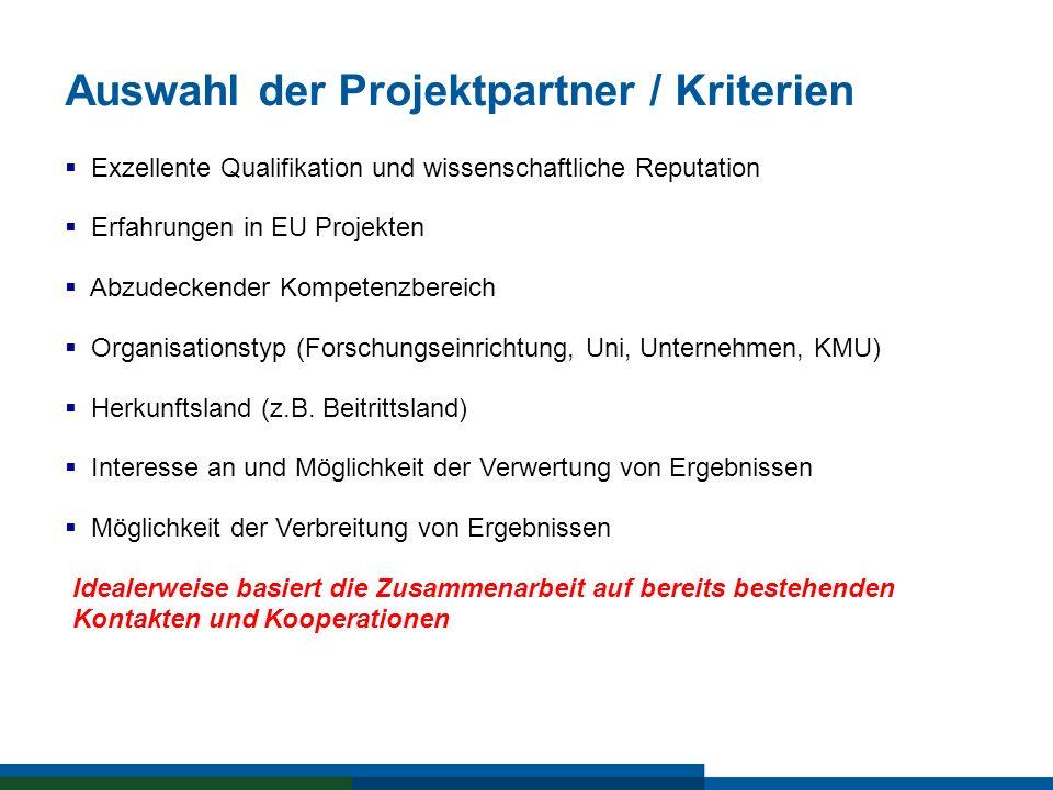 Auswahl der Projektpartner / Kriterien Exzellente Qualifikation und wissenschaftliche Reputation Erfahrungen in EU Projekten Abzudeckender Kompetenzbe