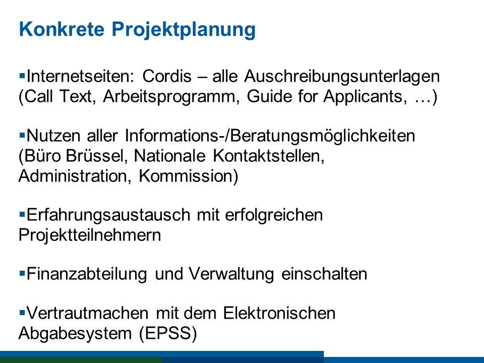 Konkrete Projektplanung Internetseiten: Cordis – alle Auschreibungsunterlagen (Call Text, Arbeitsprogramm, Guide for Applicants, …) Nutzen aller Infor