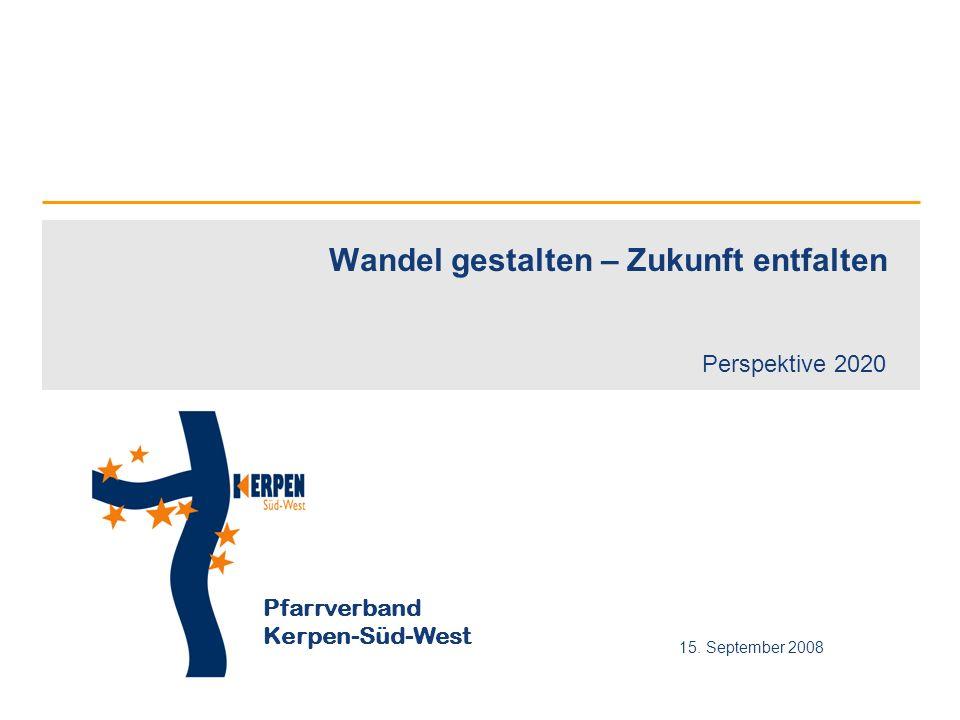 Pfarrverband Kerpen-Süd-West 15. September 2008 Wandel gestalten – Zukunft entfalten Perspektive 2020