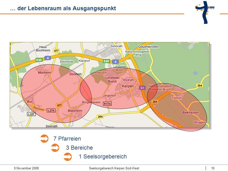 9.November 2008 Seelsorgebereich Kerpen Süd-West10 … der Lebensraum als Ausgangspunkt 1 Seelsorgebereich 7 Pfarreien 3 Bereiche