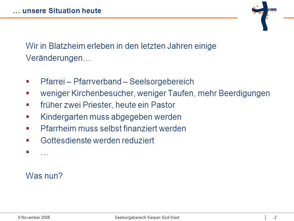 9.November 2008 Seelsorgebereich Kerpen Süd-West2 … unsere Situation heute Wir in Blatzheim erleben in den letzten Jahren einige Veränderungen… Pfarre