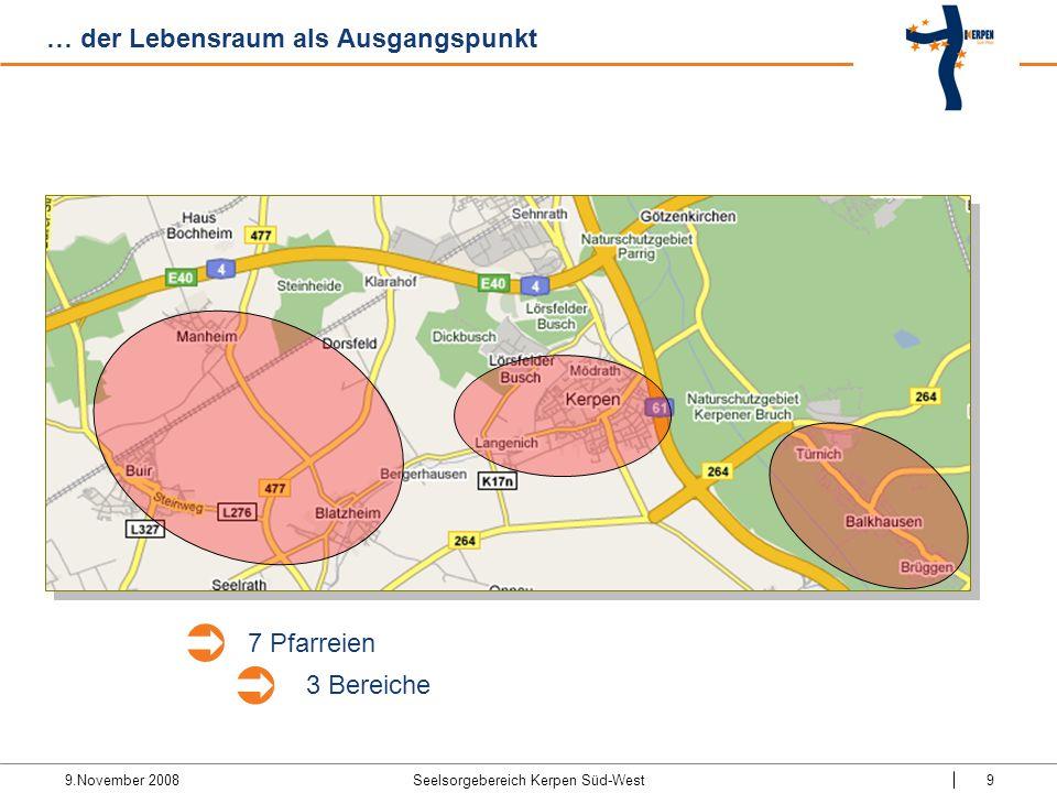 9.November 2008 Seelsorgebereich Kerpen Süd-West9 … der Lebensraum als Ausgangspunkt 7 Pfarreien 3 Bereiche