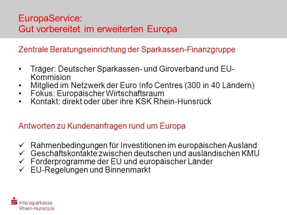 EuropaService: Gut vorbereitet im erweiterten Europa Zentrale Beratungseinrichtung der Sparkassen-Finanzgruppe Träger: Deutscher Sparkassen- und Girov