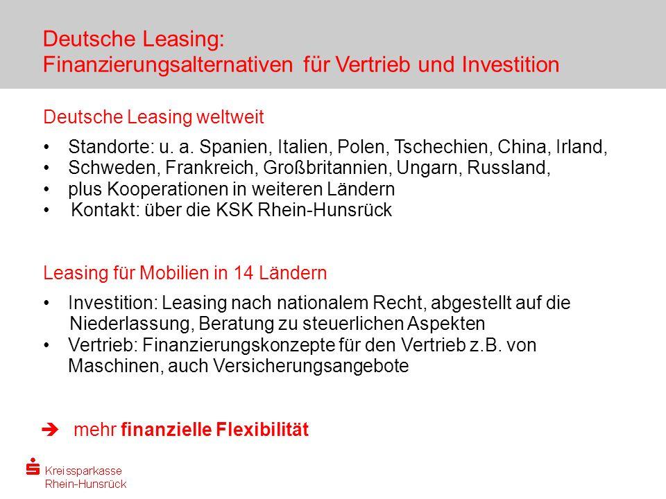 Deutsche Leasing: Finanzierungsalternativen für Vertrieb und Investition Deutsche Leasing weltweit Standorte: u. a. Spanien, Italien, Polen, Tschechie