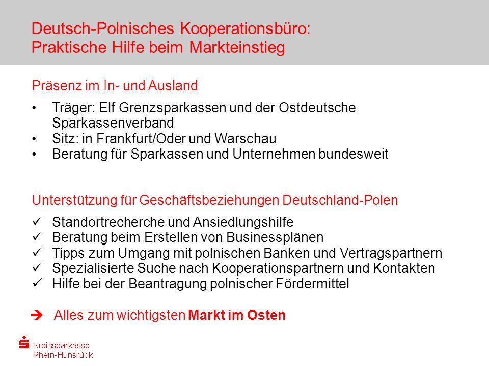 Deutsch-Polnisches Kooperationsbüro: Praktische Hilfe beim Markteinstieg Präsenz im In- und Ausland Träger: Elf Grenzsparkassen und der Ostdeutsche Sp