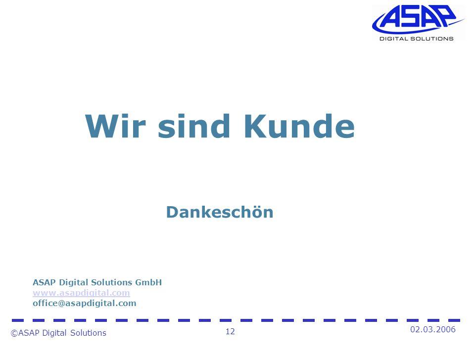 ©ASAP Digital Solutions 12 02.03.2006 Wir sind Kunde Dankeschön ASAP Digital Solutions GmbH www.asapdigital.com office@asapdigital.com