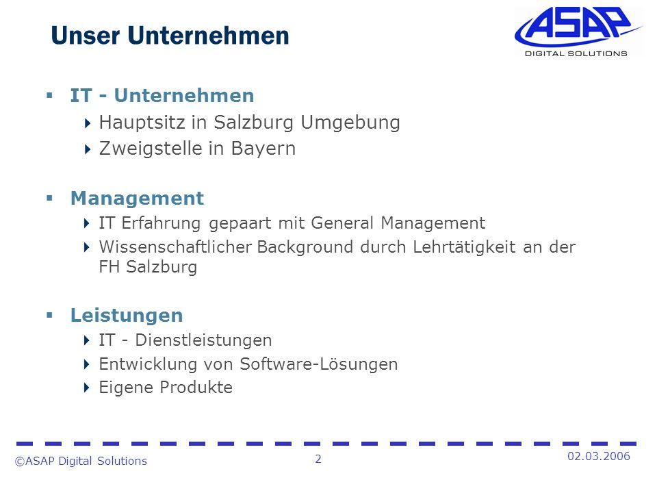©ASAP Digital Solutions 2 02.03.2006 Unser Unternehmen IT - Unternehmen Hauptsitz in Salzburg Umgebung Zweigstelle in Bayern Management IT Erfahrung g