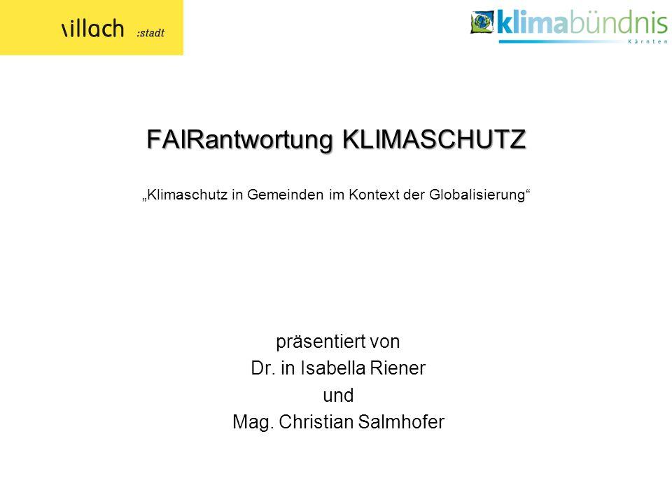 FAIRantwortung KLIMASCHUTZ FAIRantwortung KLIMASCHUTZ Klimaschutz in Gemeinden im Kontext der Globalisierung präsentiert von Dr.