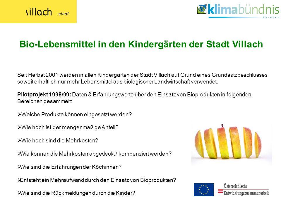 Seit Herbst 2001 werden in allen Kindergärten der Stadt Villach auf Grund eines Grundsatzbeschlusses soweit erhältlich nur mehr Lebensmittel aus biologischer Landwirtschaft verwendet.