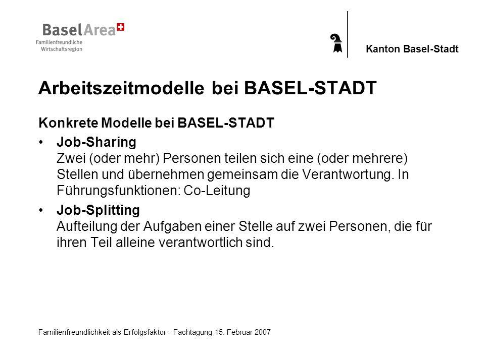 Familienfreundlichkeit als Erfolgsfaktor – Fachtagung 15. Februar 2007 Kanton Basel-Stadt Arbeitszeitmodelle bei BASEL-STADT Konkrete Modelle bei BASE
