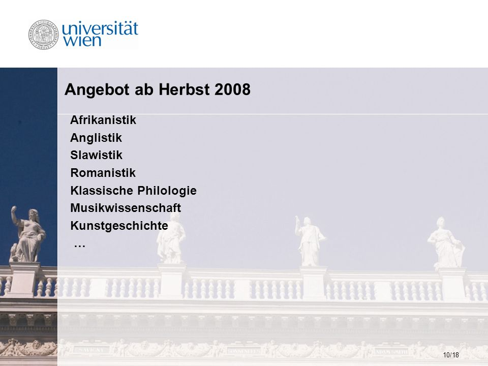 10/18 Angebot ab Herbst 2008 Afrikanistik Anglistik Slawistik Romanistik Klassische Philologie Musikwissenschaft Kunstgeschichte …