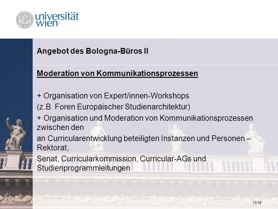 13/18 Angebot des Bologna-Büros II Moderation von Kommunikationsprozessen + Organisation von Expert/innen-Workshops (z.B. Foren Europäischer Studienar