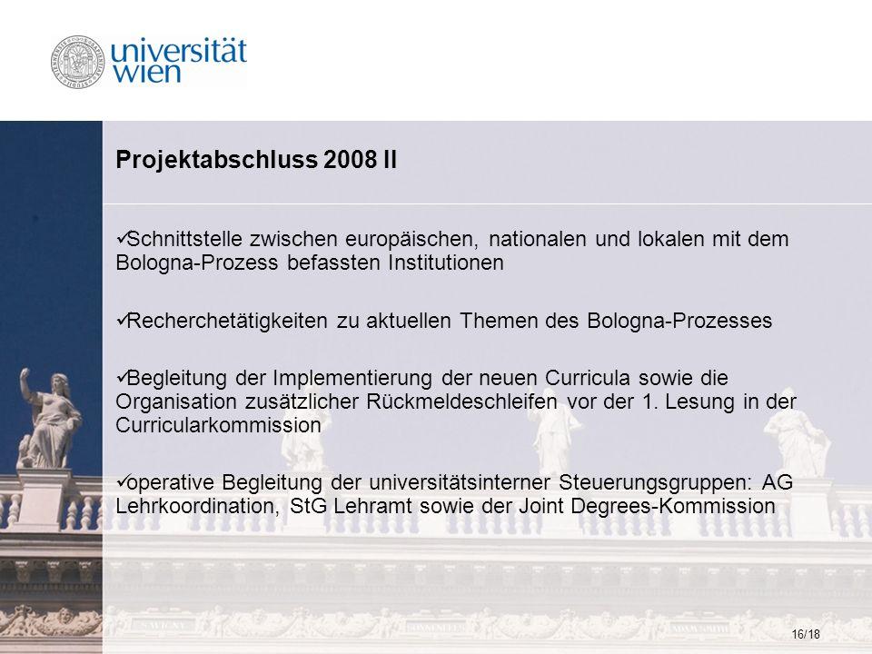 16/18 Projektabschluss 2008 II Schnittstelle zwischen europäischen, nationalen und lokalen mit dem Bologna-Prozess befassten Institutionen Recherchetä