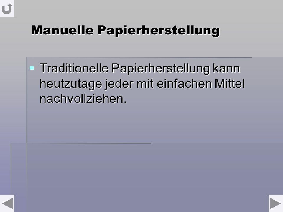 Manuelle Papierherstellung Traditionelle Papierherstellung kann heutzutage jeder mit einfachen Mittel nachvollziehen. Traditionelle Papierherstellung