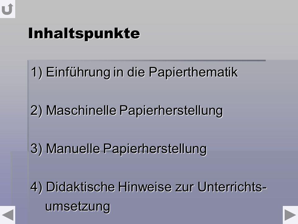 Inhaltspunkte 1) Einführung in die Papierthematik 2) Maschinelle Papierherstellung 3) Manuelle Papierherstellung 4) Didaktische Hinweise zur Unterrichts- umsetzung umsetzung