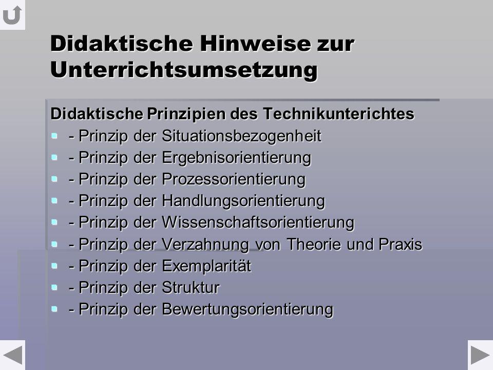 Didaktische Hinweise zur Unterrichtsumsetzung Didaktische Prinzipien des Technikunterichtes - Prinzip der Situationsbezogenheit - Prinzip der Situatio