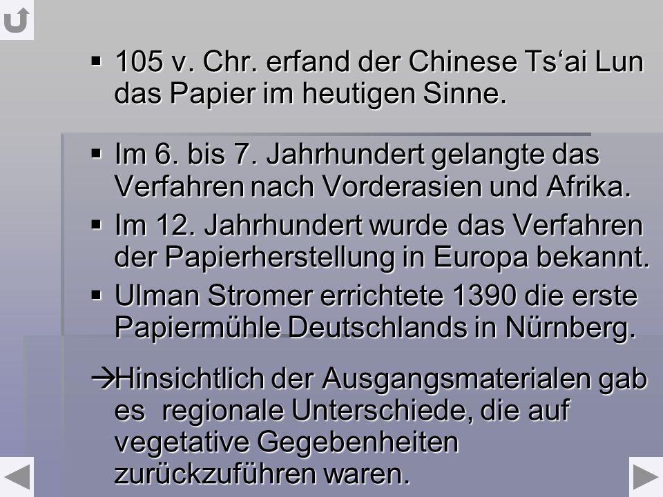105 v. Chr. erfand der Chinese Tsai Lun das Papier im heutigen Sinne. 105 v. Chr. erfand der Chinese Tsai Lun das Papier im heutigen Sinne. Im 6. bis