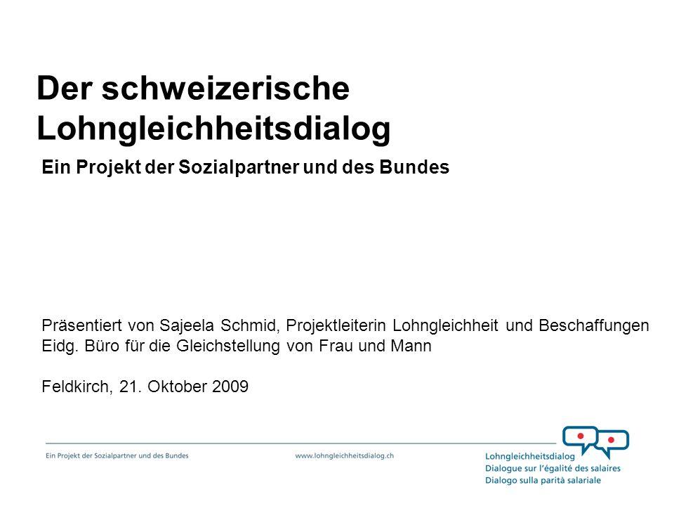 Der schweizerische Lohngleichheitsdialog Ein Projekt der Sozialpartner und des Bundes Präsentiert von Sajeela Schmid, Projektleiterin Lohngleichheit u