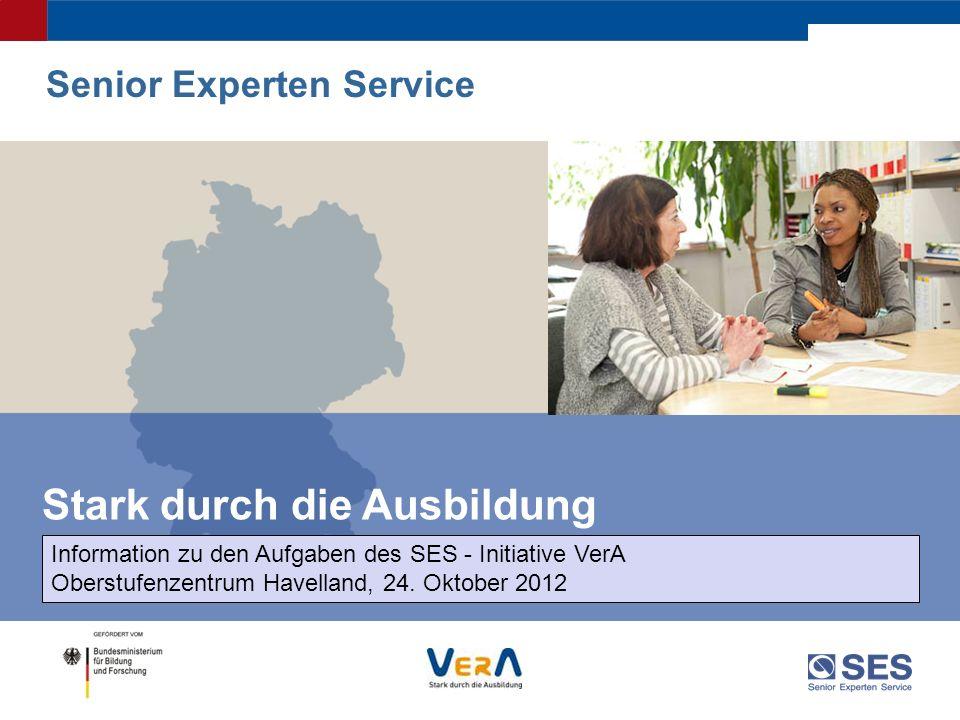 Stark durch die Ausbildung Senior Experten Service Information zu den Aufgaben des SES - Initiative VerA Oberstufenzentrum Havelland, 24. Oktober 2012