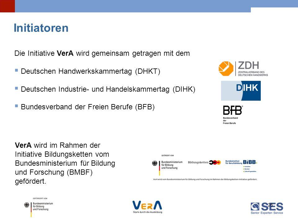 25 Initiatoren Die Initiative VerA wird gemeinsam getragen mit dem Deutschen Handwerkskammertag (DHKT) Deutschen Industrie- und Handelskammertag (DIHK