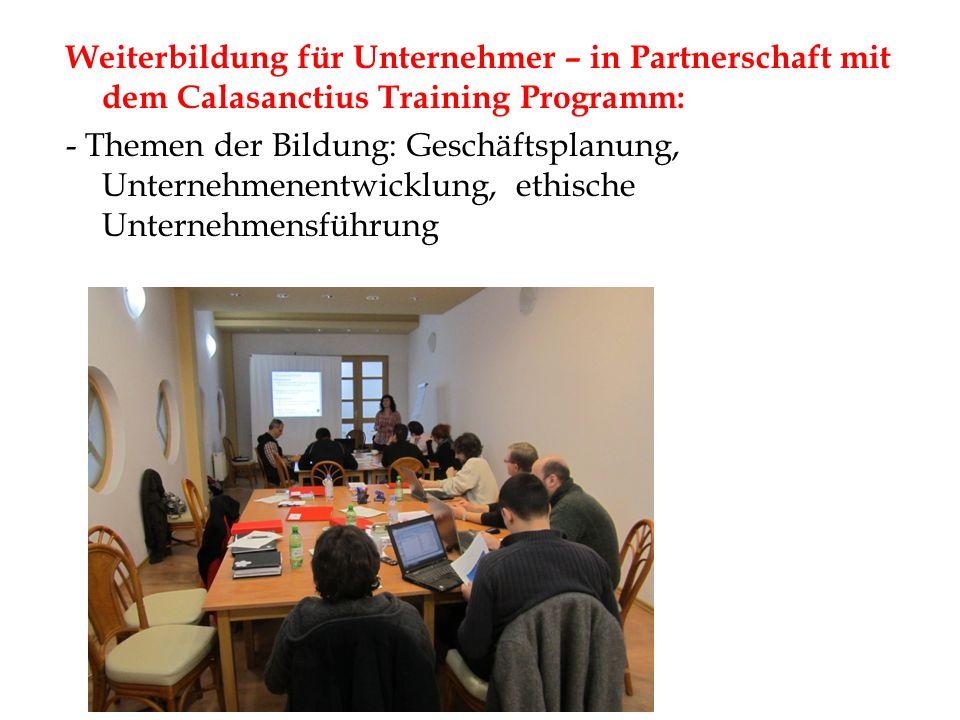 Weiterbildung für Unternehmer – in Partnerschaft mit dem Calasanctius Training Programm: - Themen der Bildung: Geschäftsplanung, Unternehmenentwicklung, ethische Unternehmensführung
