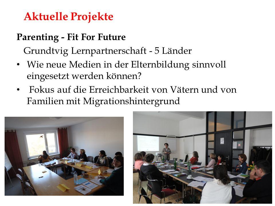 Parenting - Fit For Future Grundtvig Lernpartnerschaft - 5 Länder Wie neue Medien in der Elternbildung sinnvoll eingesetzt werden können.