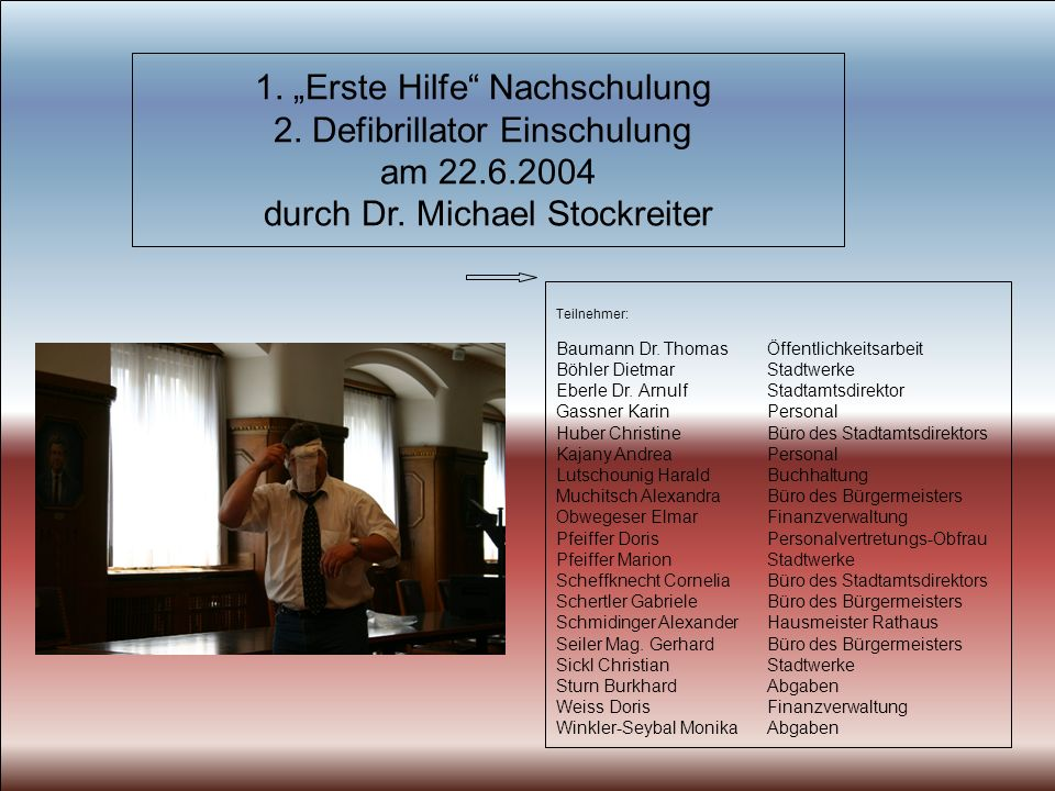 1. Erste Hilfe Nachschulung 2. Defibrillator Einschulung am 22.6.2004 durch Dr.