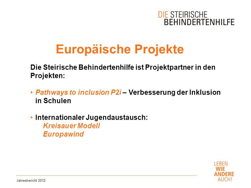 Europäische Projekte Jahresbericht 2012 Die Steirische Behindertenhilfe ist Projektpartner in den Projekten: Pathways to inclusion P2i – Verbesserung der Inklusion in Schulen Internationaler Jugendaustausch: Kreisauer Modell Europawind