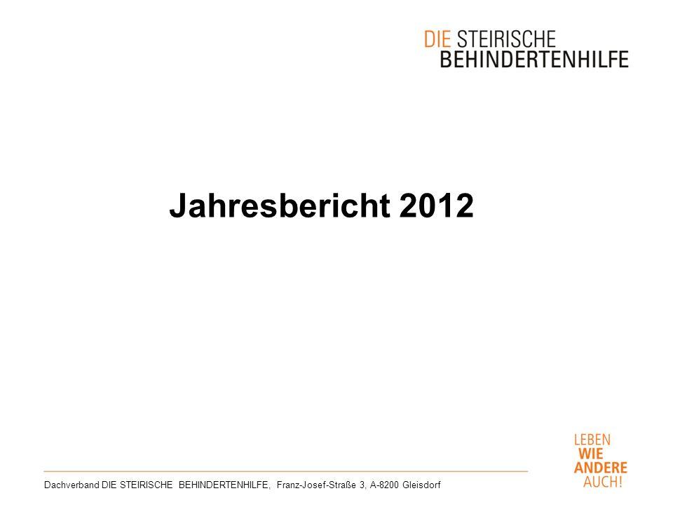 Jahresbericht 2012 Dachverband DIE STEIRISCHE BEHINDERTENHILFE, Franz-Josef-Straße 3, A-8200 Gleisdorf